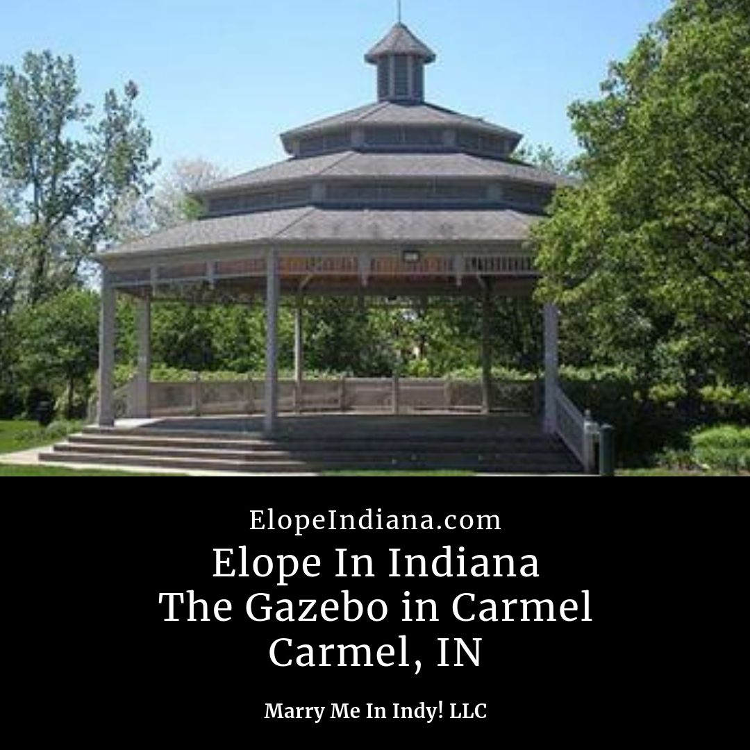 Elope In Indiana - The Gazebo In Carmel. Hamilton County Indiana. Elope In Indy. Marry Me In Indy! LLC